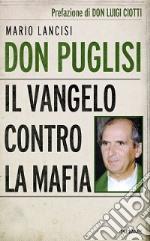 Don Puglisi. Il Vangelo contro la mafia libro