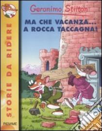 Ma che vacanza... a Rocca Taccagna! libro di Stilton Geronimo