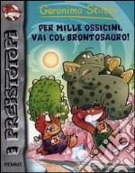 Per mille ossicini, via col brontosauro! libro di Stilton Geronimo