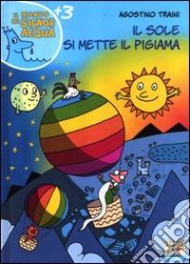 Il sole si mette il pigiama libro di Traini Agostino