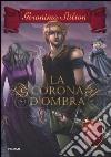 La corona d'ombra. Cavalieri del Regno della Fantasia libro