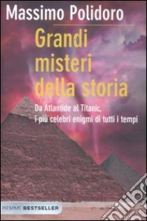 Grandi misteri della storia. Da Atlantide al Titanic, i più celebri enigmi di tutti i tempi libro di Polidoro Massimo