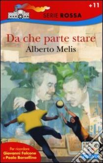 Da che parte stare. I bambini che diventarono Giovanni Falcone e Paolo Borsellino libro di Melis Alberto