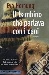 Il bambino che parlava con i cani libro di Hornung Eva