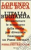 L'Italia bugiarda. Smascherare le menzogne della storia per diventare finalmente un Paese normale libro