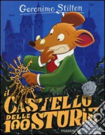 Il castello delle 100 storie. Con gadget libro di Stilton Geronimo