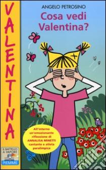 Cosa vedi Valentina? libro di Petrosino Angelo