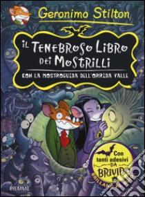 Il tenebroso libro dei Mostrilli. Con la mostroguida dell'Orrida Valle. Con adesivi libro di Stilton Geronimo