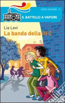 La Banda della III C libro di Levi Lia