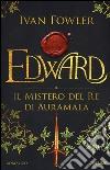 Edward. Il mistero del re di Auramala libro