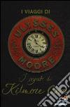 I segreti di Kilmore Cove. I viaggi di Ulysses Moore libro
