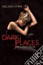 Dark places. Nei luoghi oscuri libro
