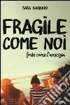 Fragile come noi, forte come l'amicizia libro