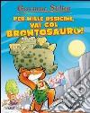 Per mille ossicini, vai col brontosauro! libro