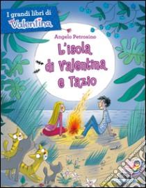 L'isola di Valentina e Tazio libro di Petrosino Angelo