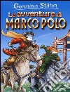 Le avventure di Marco Polo. Ediz. illustrata libro