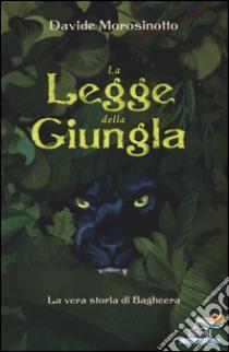 La legge della giungla. La vera storia di Bagheera libro di Morosinotto Davide