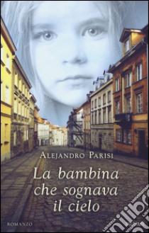 La bambina che sognava il cielo libro di Parisi Alejandro