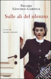 Sulle ali del silenzio libro di Sánchez-Garnica Paloma