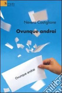 Ovunque andrai libro di Castiglione Nevera