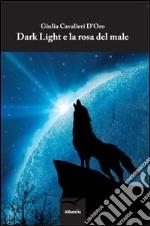 Dark light e la rosa del male libro