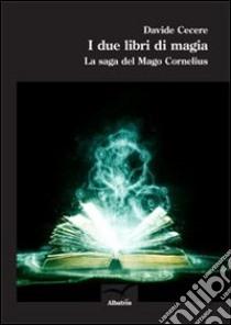 I due libri di magia. La saga del mago Cornelius libro di Cecere Davide