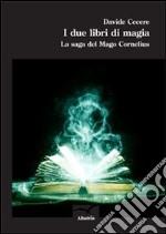 I due libri di magia. La saga del mago Cornelius libro