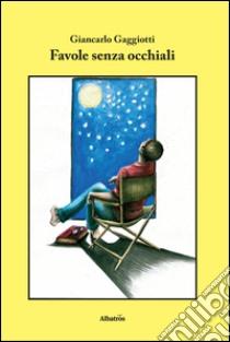 Favole senza occhiali libro di Gaggiotti Giancarlo