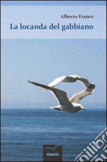 La locanda del gabbiano libro di Franco Alberto