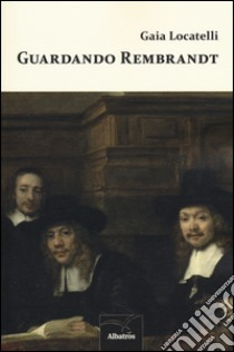 Guardando Rembrandt libro di Locatelli Gaia