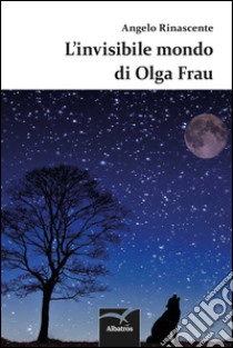 L'invisibile mondo di Olga Frau libro di Rinascente Angelo