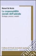 La Responsabilità sociale dell'azienda. Strategie, processi, modelli