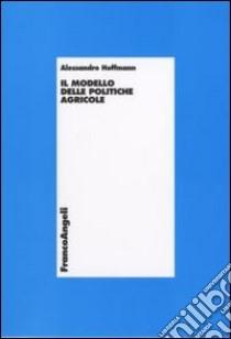 Il modello delle politiche agricole libro di Hoffmann Alessandro