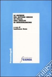 Le Imprese del settore idrico in Italia: una analisi di benchmarking libro