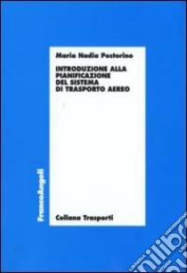 Introduzione alla pianificazione del sistema di trasporto aereo libro di Postorino M. Nadia