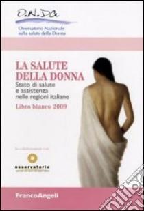 La Salute della donna. Stato di salute e assistenza nelle regioni italiane. Libro Bianco libro