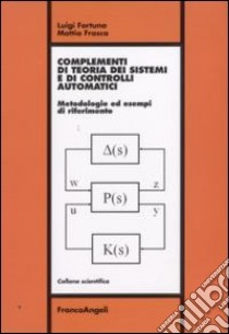 Complementi di teoria dei sistemi e di controlli automatici. Metodologie ed esempi di riferimento libro di Fortuna Luigi; Frasca Mattia