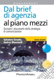 Dal brief di agenzia al piano mezzi. Scrivere i documenti della strategia di comunicazione libro di Errante Salvatore - Mancinelli Andrea