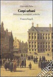 Corpi urbani. Differenze, interazioni, politiche libro di Paba Giancarlo