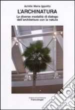 L'Archinatura. Le diverse modalità di dialogo dell'architettura con la natura libro