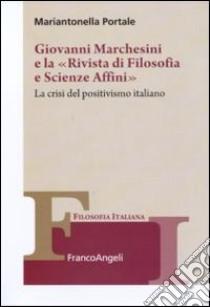 Giovanni Marchesini e la «Rivista di filosofia e scienze affini». La crisi del positivismo italiano libro di Portale Mariantonella