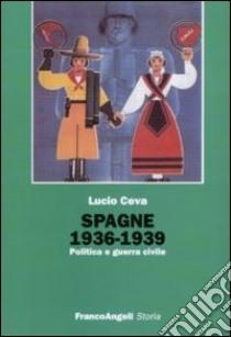 Spagna 1936-1939. Politica e guerra civile libro di Ceva Lucio