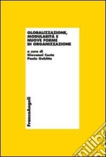 Globalizzazione, modularità e nuove forme di organizzazione libro