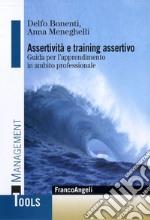 Assertività e training assertivo. Guida per l'apprendimento in ambito professionale libro