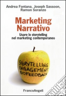 Marketing narrativo. Usare lo storytelling nel marketing contemporaneo libro di Fontana Andrea - Sassoon Joseph - Soranzo Ramon