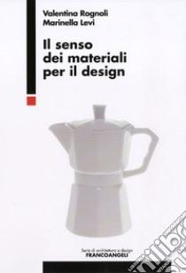 Il senso dei materiali per il design libro di Rognoli Valentina - Levi Marinella
