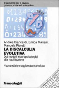 La discalculia evolutiva. Dai modelli neuropsicologici alla riabilitazione. Con CD-ROM libro di Biancardi Andrea - Mariani Enrica - Pieretti Manuela