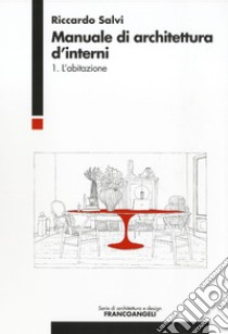 Manuale d'architettura d'interni (1) libro di Salvi Riccardo