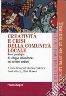 Creatività e crisi della comunità locale. Nuovi paradigmi di sviluppo socioculturale nei territori mediani libro