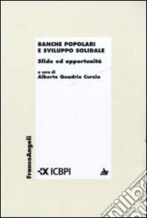Banche popolari e sviluppo solidale. Sfide ed opportunità libro